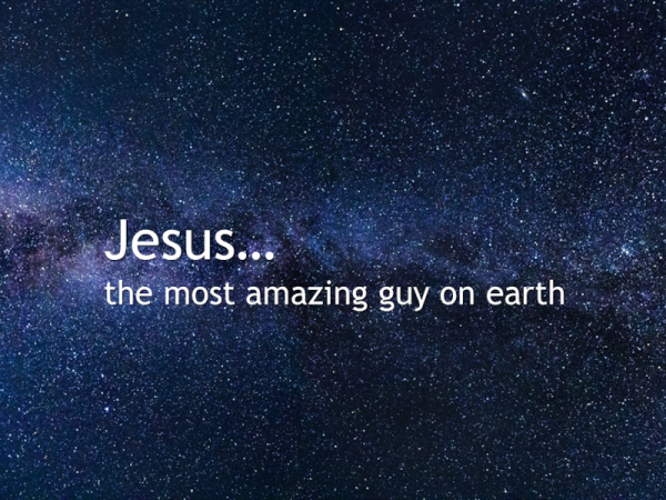 jesus-the-most-amazing-guy-on-earth-part-2-every-mans-man-every-womans-manJesus the most amazing guy on earth - Part 2 - every man's man (every woman's man)