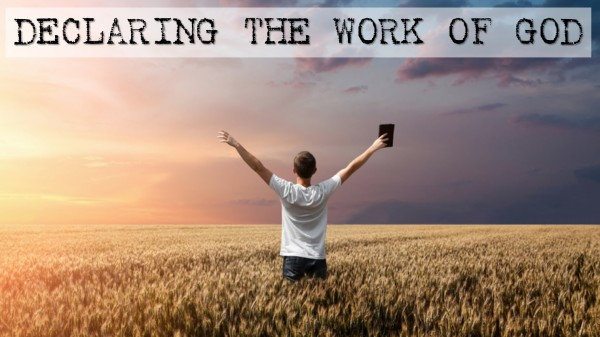 Declaring The Work Of God