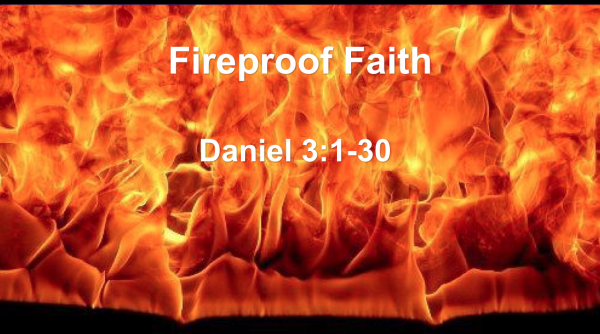 Fireproof Faith - Daniel 3