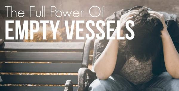 the-full-power-of-empty-vesselsThe Full Power of Empty Vessels