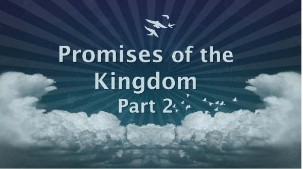 Promises of the Kingdom, part 2