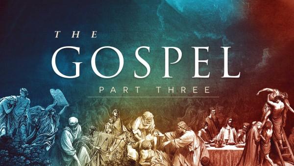 The Gospel (Part 3)