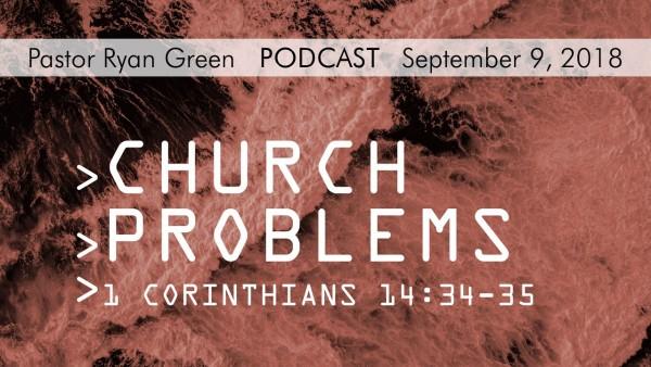 september-9-2018-church-problems-part-threeSeptember 9, 2018 ~ Church Problems, Part Three