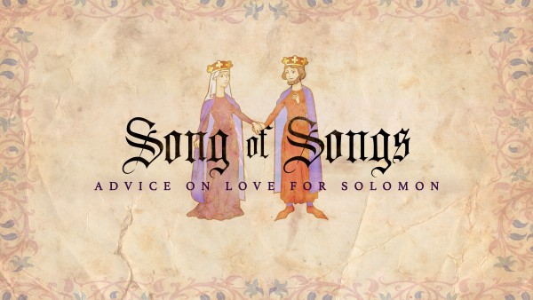 feburary-17-2019-song-of-songs-advice-on-love-from-solomon-part-3Feburary 17, 2019 - SONG OF SONGS: ADVICE ON LOVE FROM SOLOMON, Part 3