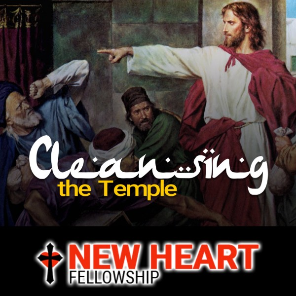 cleanse-the-temple-new-heart-fellowship-june-28-2020Cleanse the Temple - New Heart Fellowship ( June 28, 2020)
