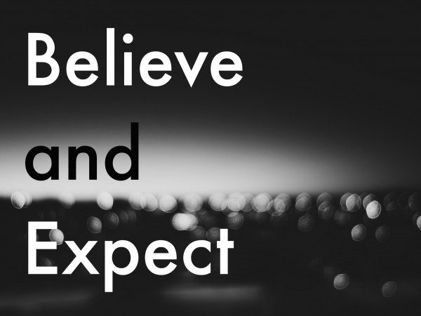 Believe and Expect - Feb 26th, 2017