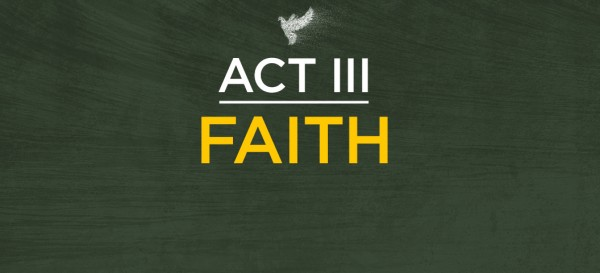 act-iii-faithAct III - Faith