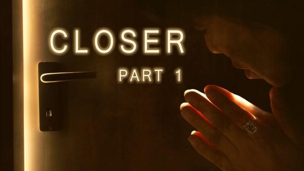 Closer (Part 1)