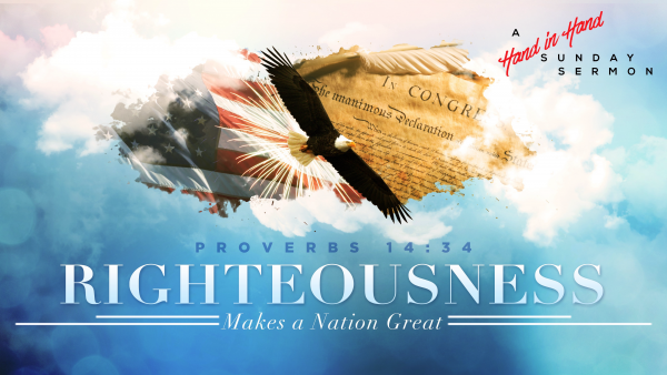 sermon-righteousness-makes-a-nation-greatSERMON: Righteousness Makes a Nation Great