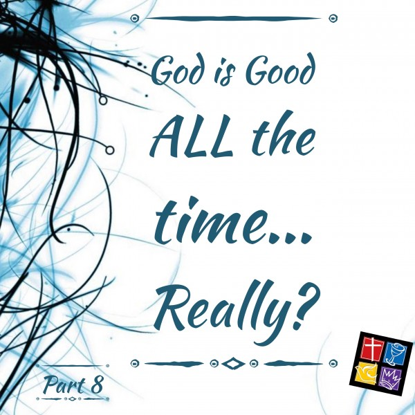 is God Really Good ALL The Time? Part 8 Intro