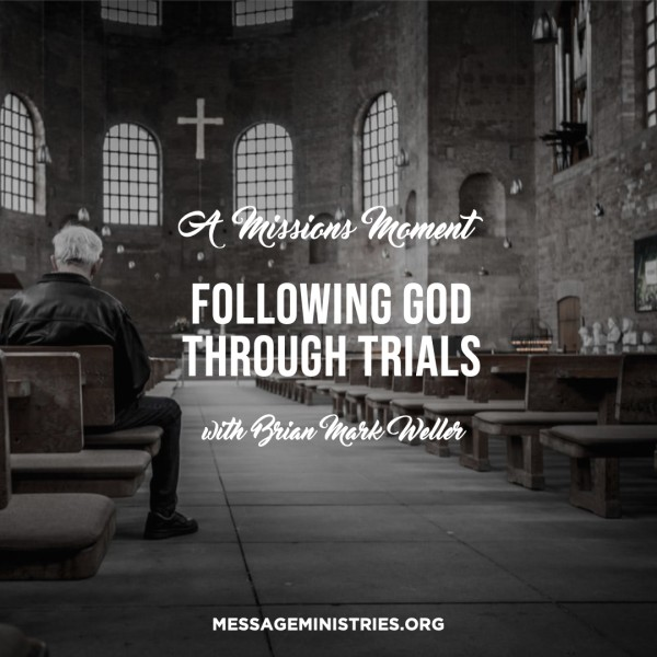 #1 - A Missions Moment - Following God Through Trials