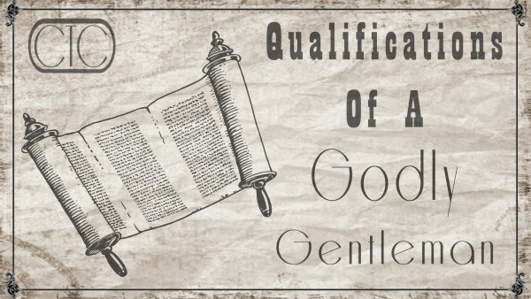 Father's Day: Qualifications of a Godly Gentleman (Pastor Kenny Smith)