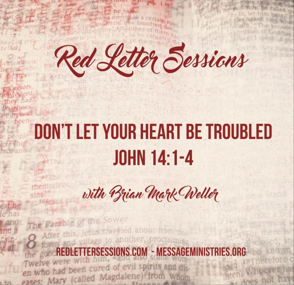 Red Letter Session #5 - John 14:1-4 - Don't Let Your Heart Be Troubled