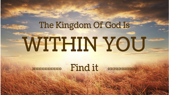 the-kingdom-of-god-is-within-youThe Kingdom of God is Within You