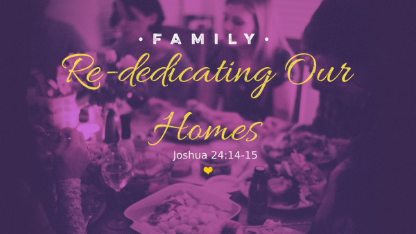 10.07.18 - Pastor Gareth - Re-dedicating Our Homes