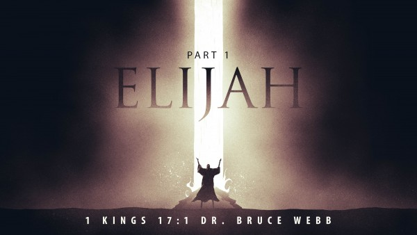 Elijah : Part 1 with Dr. Bruce Webb