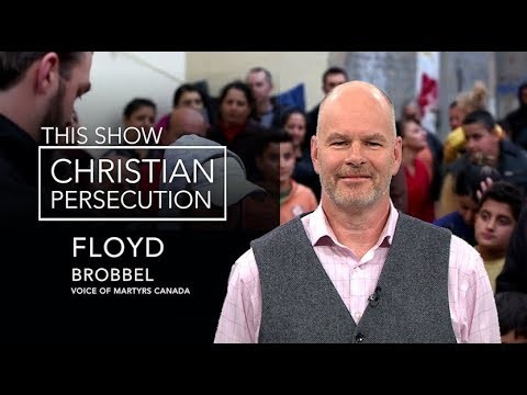global-persecuted-church-canada-with-guest-floyd-brobbelGlobal Persecuted Church & Canada  with Guest: Floyd Brobbel