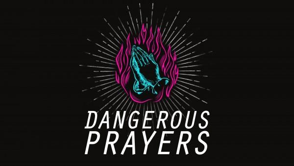 Dangerous Prayers - Week 4