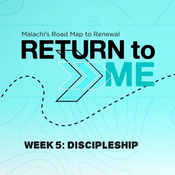 return-to-me-discipleshipReturn To Me: Discipleship