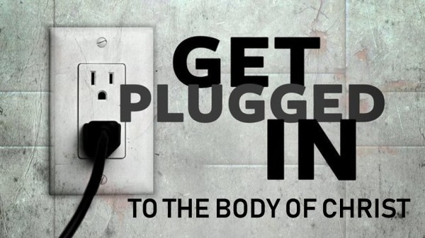 Get Plugged In - To The Body Of Christ