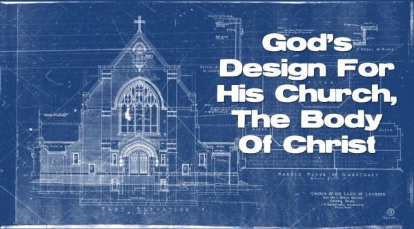 God's Design For His Church, The Body Of Christ