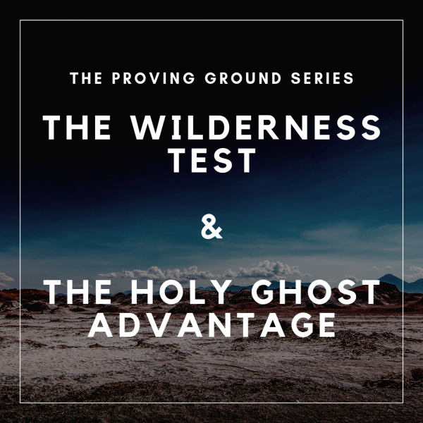 the-wilderness-test-the-holy-ghost-advantage-may-19th-2019The Wilderness Test & The Holy Ghost Advantage- May 19th, 2019