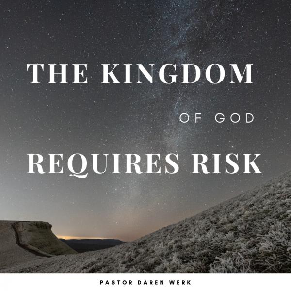 the-kingdom-of-god-requires-risk-december-1st-2019The Kingdom of God requires risk- December 1st, 2019