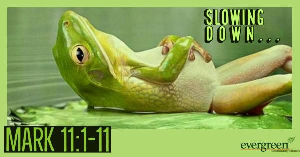 mark-111-11-slowing-downMark 11:1-11 - Slowing Down