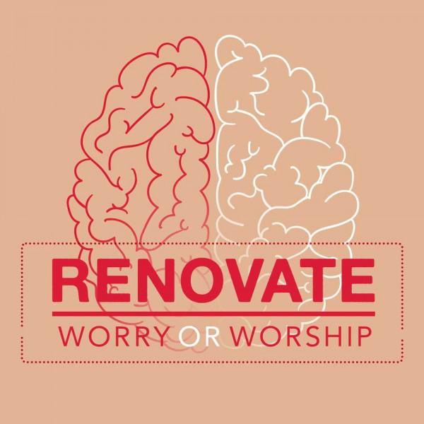 renovate-worry-or-worshipRenovate: Worry or Worship