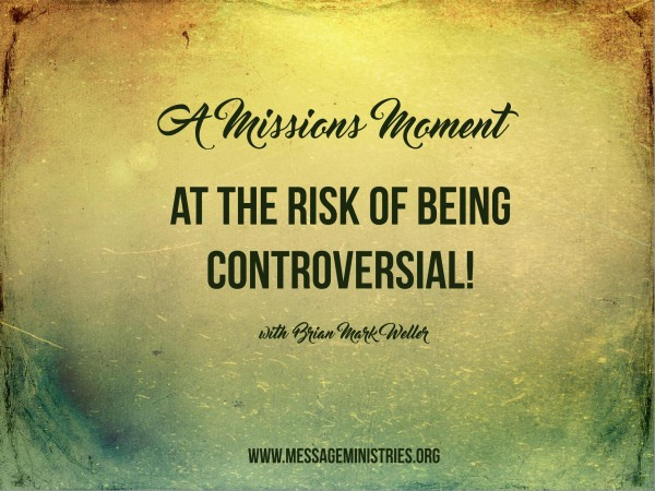 #3 A Missions Moment - At the Risk of Being Controversial!