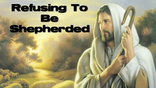 Refusing To Be Shepherded - Message 1