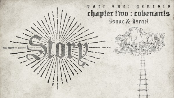   The Story   Chapter Two: Covenants (Isaac-Israel)