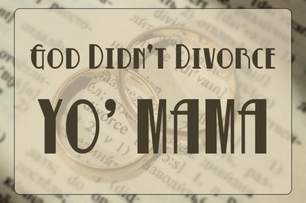 god-didnt-divorce-yo-mama-bishop-ken-smithGod Didn't Divorce Yo' Mama! (Bishop Ken Smith)
