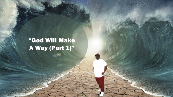 God Will Make A Way Pt.1