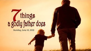 7-things-a-godly-father-does7 Things a Godly Father Does