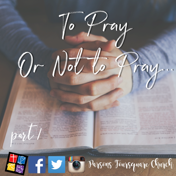 To Pray or Not to Pray; That is the Question Intro Part 1