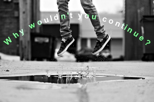 Why wouldn't you continue?-May 28th, 2017