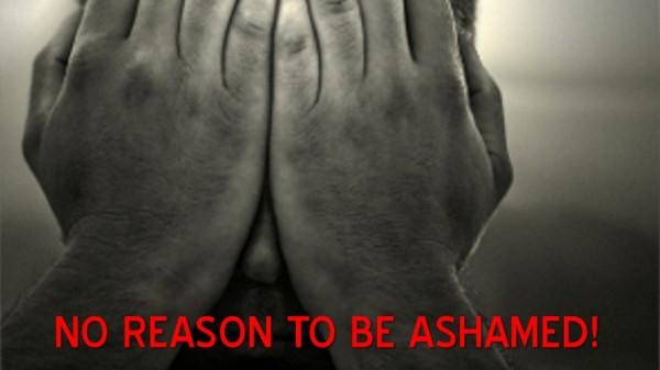 No Reason To Be Ashamed