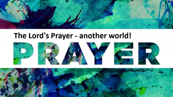 the-lords-prayer-another-worldThe Lord's Prayer - another world!