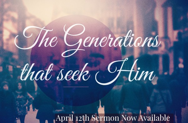the-generations-that-seek-him-april-12thThe Generations that seek Him - April 12th