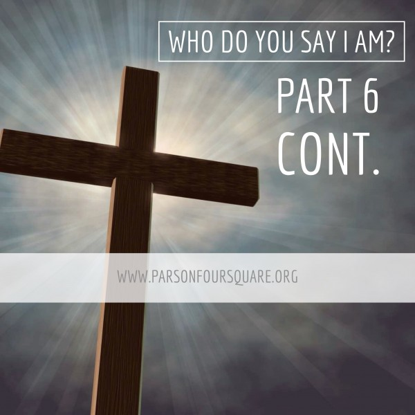 Who Do YOU say I Am? Part 6 Cont.