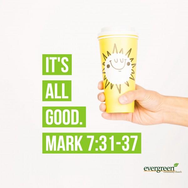 mark-731-37-its-all-goodMark 7:31-37 - It's All Good