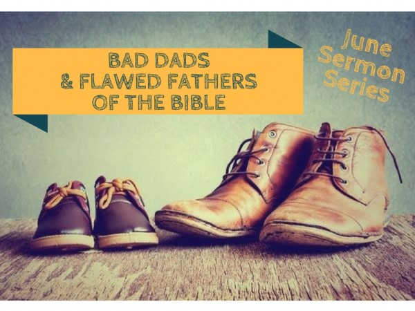 Bad Dads and Flawed Fathers of the Bible: God and Jesus