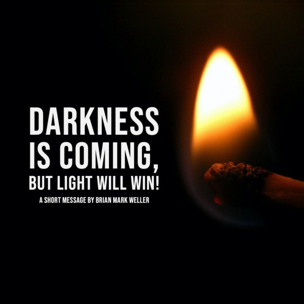 Darkness is Coming - but Light Will Win!
