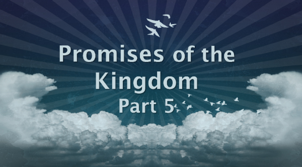 Promises of the Kingdom, part 5