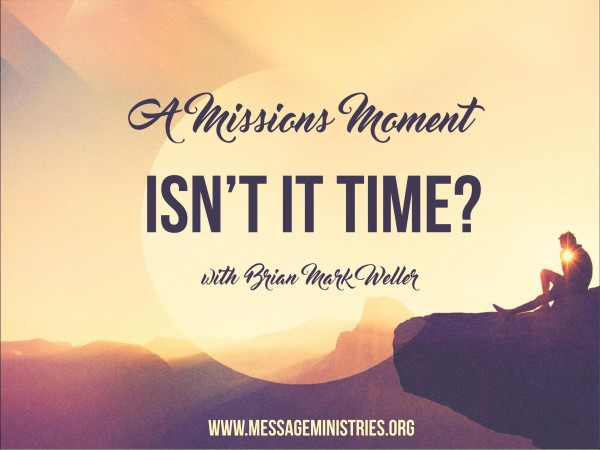 #5 A Missions Moment - Isn't It Time?