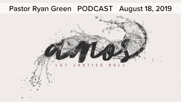 August 18, 2019 ~ Amos: Let Justice Roll, Part 4