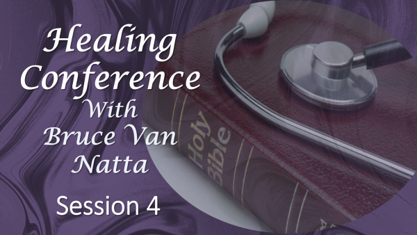 Healing Conference by Bruce Van Natta, part 4