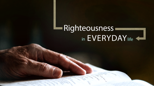 righteousness-in-everyday-lifeRighteousness in everyday life