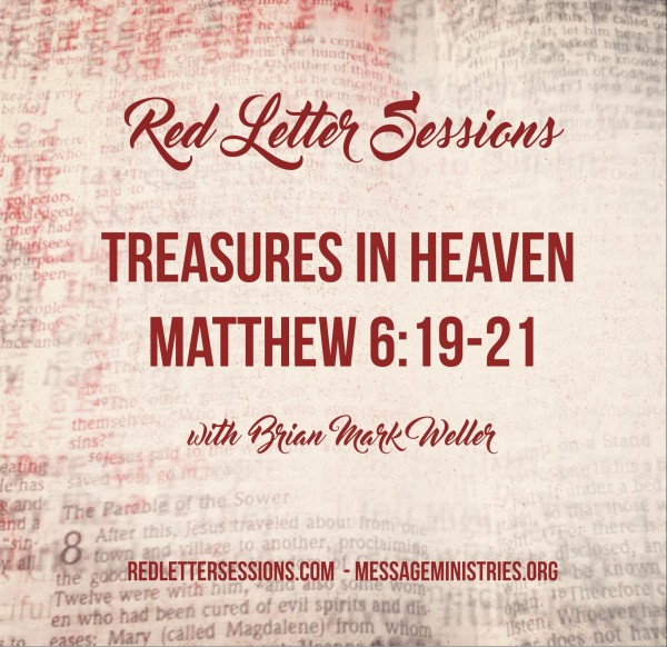 Red Letter Session #1 - Matthew 6:19-21 - Treasures in Heaven